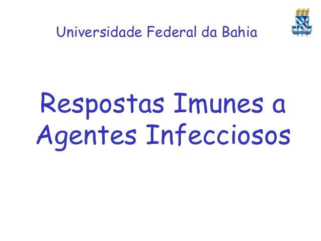 Universidade Federal da Bahia  Respostas Imunes a Agentes Infecciosos