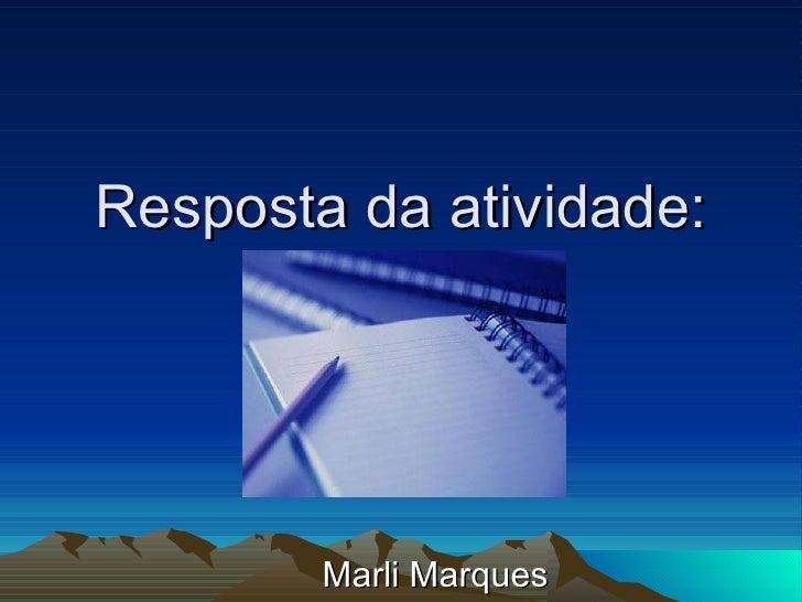 Resposta da atividade: Marli Marques