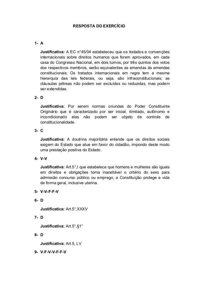 RESPOSTA DO EXERCÍCIO1- AJustificativa: A EC n°45/04 estabeleceu que os tratados e convençõesinternacionais sobre direitos...