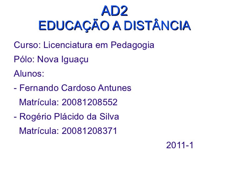 AD2 EDUCAÇÃO A DISTÂNCIA <ul><li>Curso: Licenciatura em Pedagogia </li></ul><ul><li>Pólo: Nova Iguaçu </li></ul><ul><li>Al...