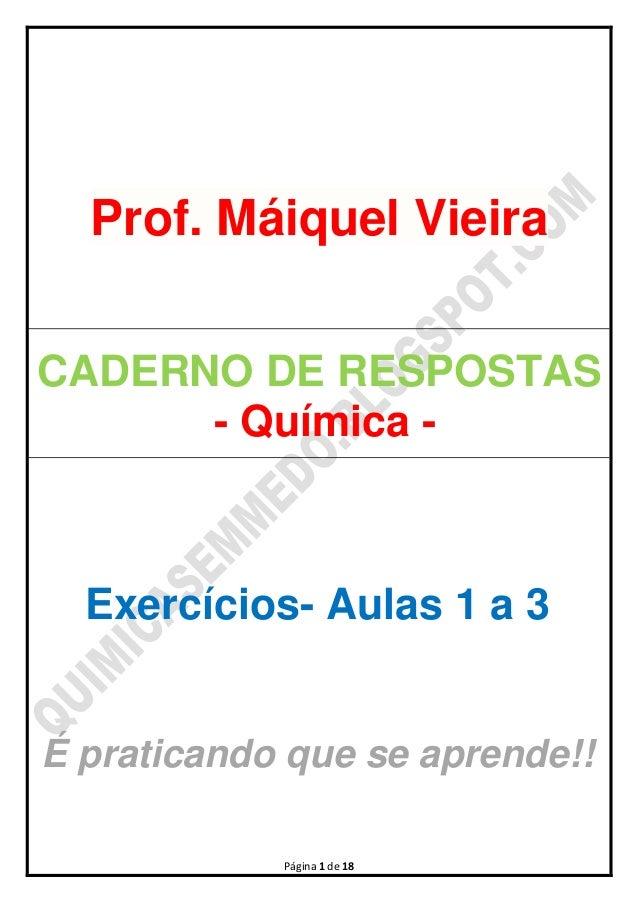 Página 1 de 18Prof. Máiquel VieiraCADERNO DE RESPOSTAS- Química -Exercícios- Aulas 1 a 3É praticando que se aprende!!