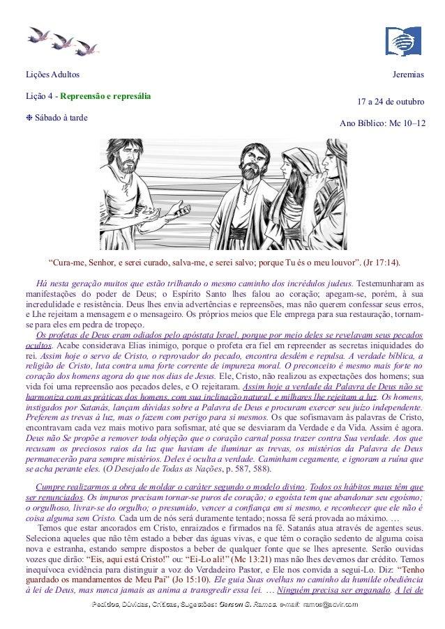 """Lições Adultos Jeremias Lição 4 - Repreensão e represália 17 a 24 de outubro ❉ Sábado à tarde Ano Bíblico: Mc 10–12 """"Cura-..."""