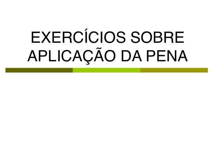 EXERCÍCIOS SOBREAPLICAÇÃO DA PENA