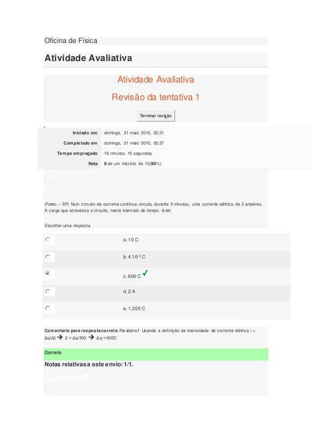 Oficina de Física Atividade Avaliativa Atividade Avaliativa Revisão da tentativa 1 Terminar revisão Iniciado em domingo, 3...