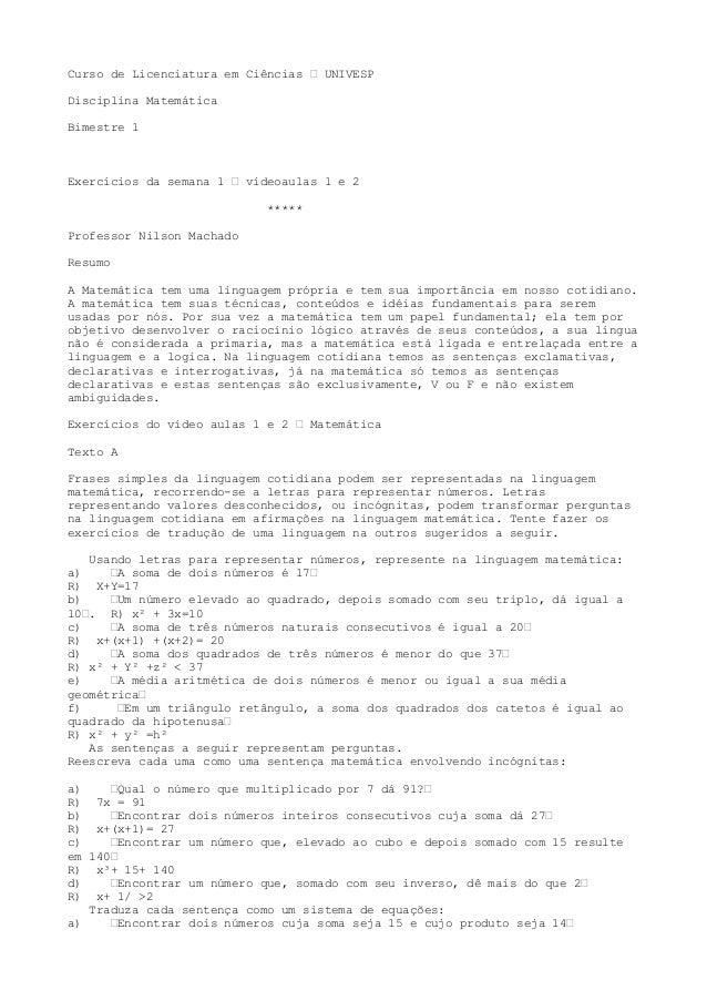 Curso de Licenciatura em Ciências – UNIVESP Disciplina Matemática Bimestre 1 Exercícios da semana 1 – vídeoaulas 1 e 2 ***...