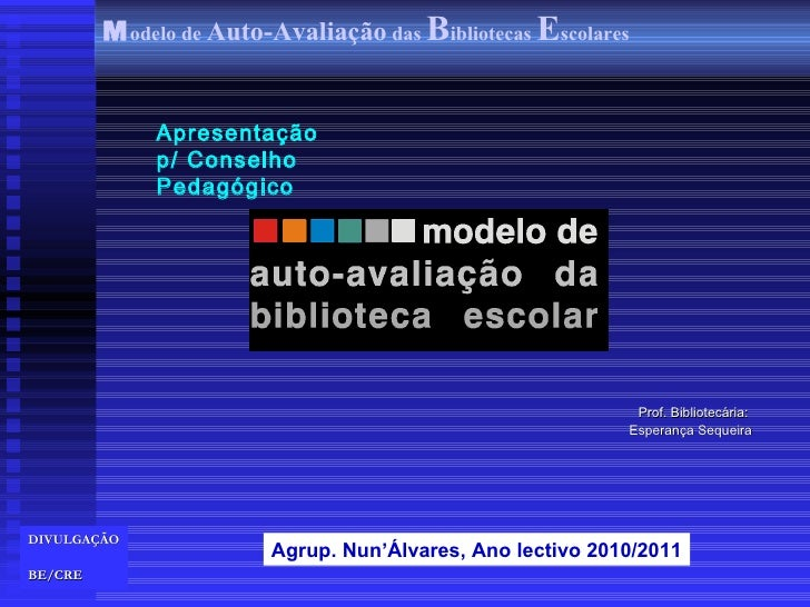 Apresentação  p/ Conselho Pedagógico Prof. Bibliotecária:  Esperança Sequeira   DIVULGAÇÃO BE/CRE   Agrup. Nun'Álvares, An...