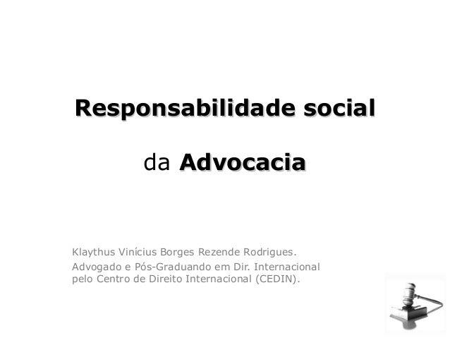 Responsabilidade socialResponsabilidade social da AdvocaciaAdvocacia Klaythus Vinícius Borges Rezende Rodrigues. Advogado ...
