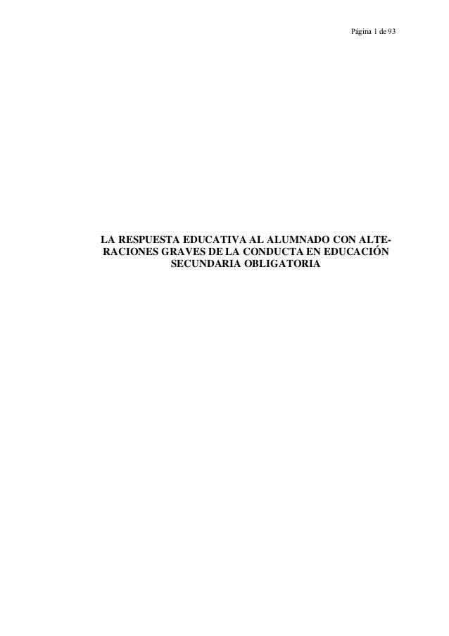 Página 1 de 93LA RESPUESTA EDUCATIVA AL ALUMNADO CON ALTE-RACIONES GRAVES DE LA CONDUCTA EN EDUCACIÓNSECUNDARIA OBLIGATORIA