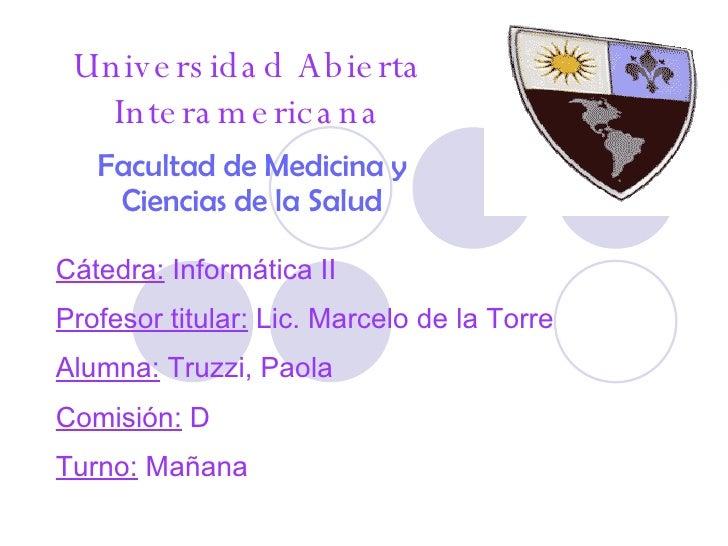 Universidad Abierta Interamericana Facultad de Medicina y Ciencias de la Salud Cátedra:  Informática II Profesor titular: ...
