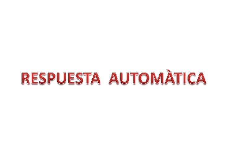 RESPUESTA  AUTOMÀTICA<br />