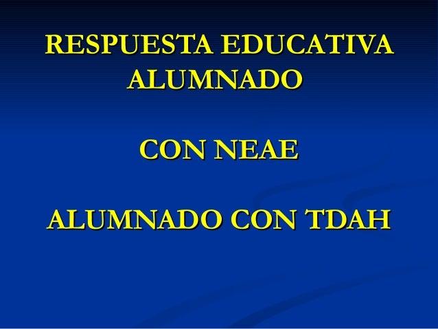 RESPUESTA EDUCATIVA ALUMNADO CON NEAE ALUMNADO CON TDAH