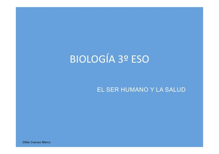 BIOLOGÍA  3º  ESO                                  EL SER HUMANO Y LA SALUD         Otilia Cuevas Marco