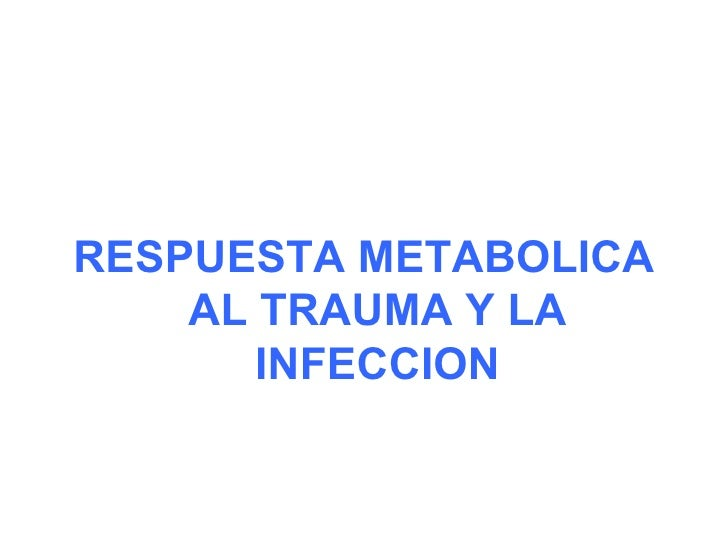 <ul><li>RESPUESTA METABOLICA AL TRAUMA Y LA INFECCION </li></ul>