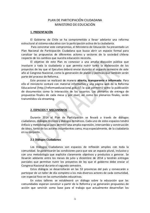 1 PLAN DE PARTICIPACIÓN CIUDADANA MINISTERIO DE EDUCACIÓN 1. PRESENTACIÓN El Gobierno de Chile se ha comprometido a llevar...