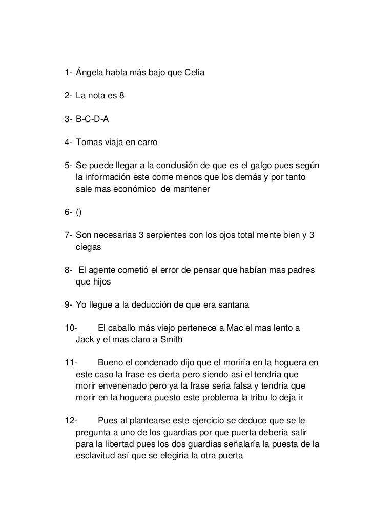 Ángela habla más bajo que Celia <br />La nota es 8<br />B-C-D-A<br />Tomas viaja en carro<br />Se puede llegar a la conclu...