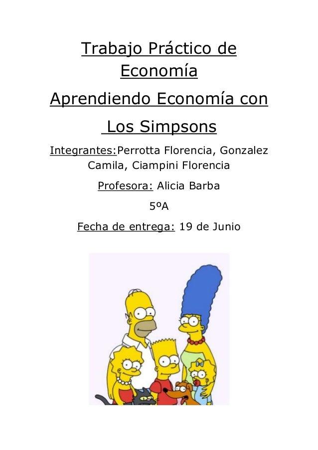 Trabajo Práctico deEconomíaAprendiendo Economía conLos SimpsonsIntegrantes:Perrotta Florencia, GonzalezCamila, Ciampini Fl...