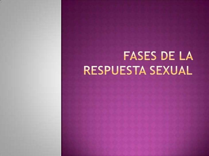 FASES DE LA RESPUESTA SEXUAL<br />