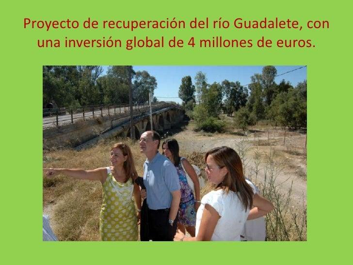 Proyecto de recuperación del río Guadalete, con una inversión global de 4 millones de euros.<br />