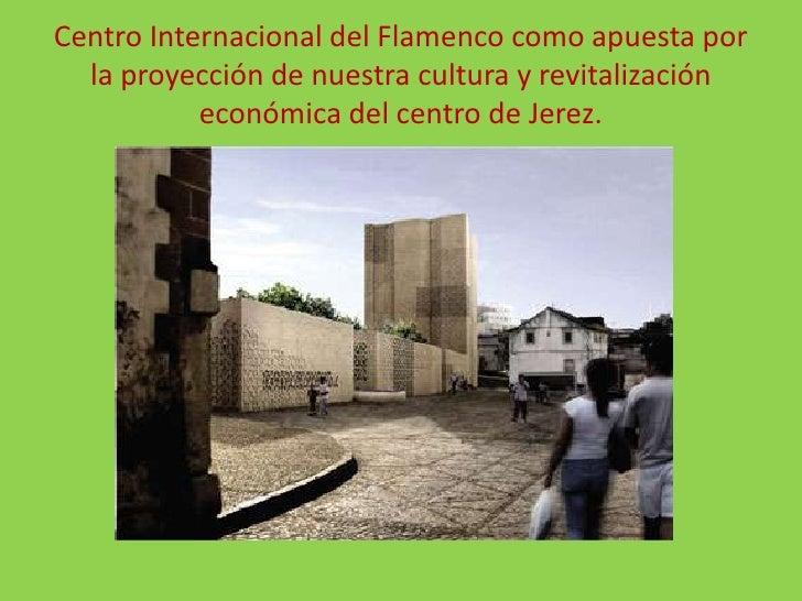 Centro Internacional del Flamenco como apuesta por la proyección de nuestra cultura y revitalización económica del centro ...