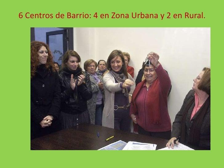 6 Centros de Barrio: 4 en Zona Urbana y 2 en Rural.<br />