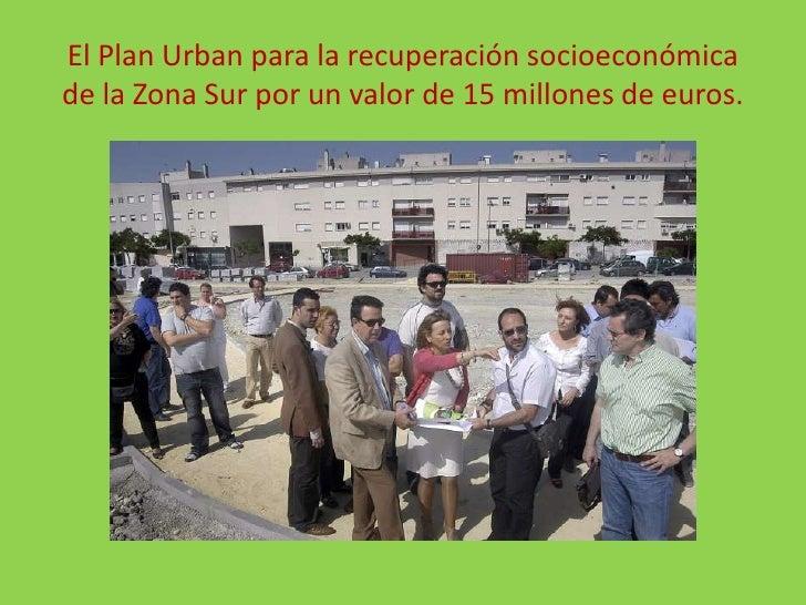 El Plan Urban para la recuperación socioeconómica de la Zona Sur por un valor de 15 millones de euros.<br />