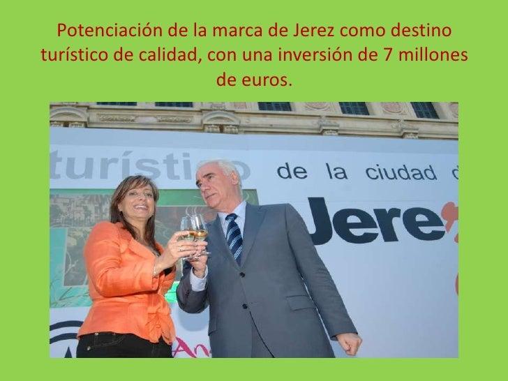 Potenciación de la marca de Jerez como destino turístico de calidad, con una inversión de 7 millones de euros.<br />