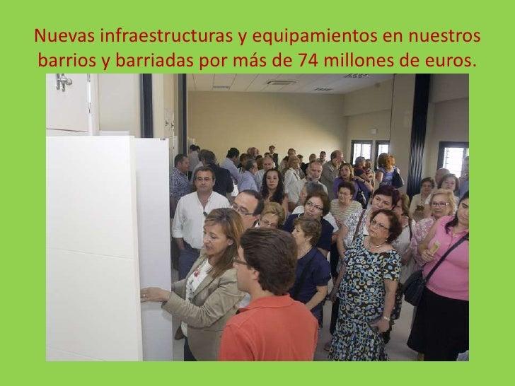Nuevas infraestructuras y equipamientos en nuestros barrios y barriadas por más de 74 millones de euros.<br />