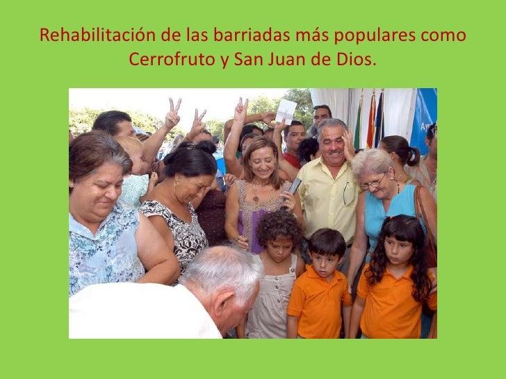 Rehabilitación de las barriadas más populares como Cerrofruto y San Juan de Dios.<br />