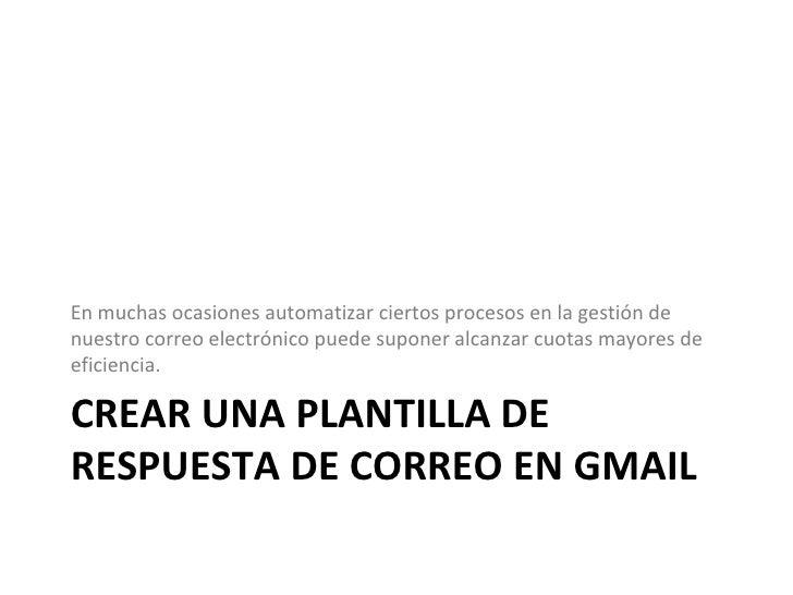 Crear una plantilla de respuesta de correo en Gmail<br />En muchas ocasiones automatizar ciertos procesos en la gestión de...