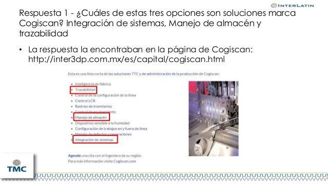 Respuesta 1 - ¿Cuáles de estas tres opciones son soluciones marca Cogiscan? Integración de sistemas, Manejo de almacén y t...