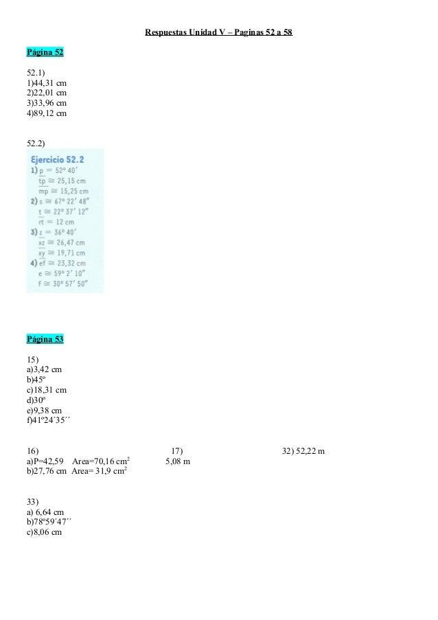 Respuestas Unidad V – Paginas 52 a 58 Página 52 52.1) 1)44,31 cm 2)22,01 cm 3)33,96 cm 4)89,12 cm 52.2) Página 53 15) a)3,...