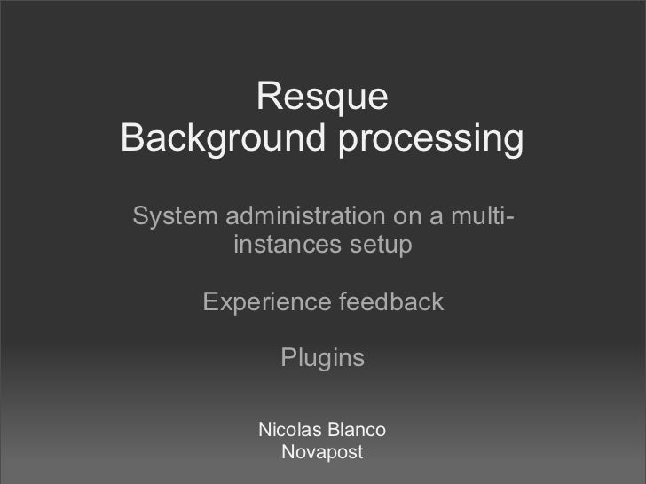 ResqueBackground processingSystem administration on a multi-        instances setup      Experience feedback            Pl...