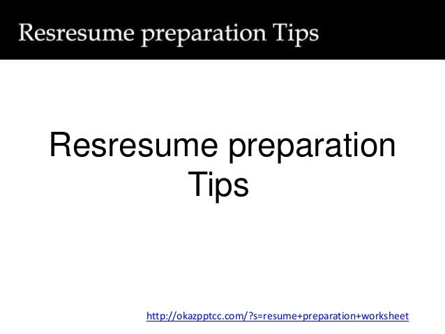 Resresume preparation Tips http://okazpptcc.com/?s=resume+preparation+worksheet