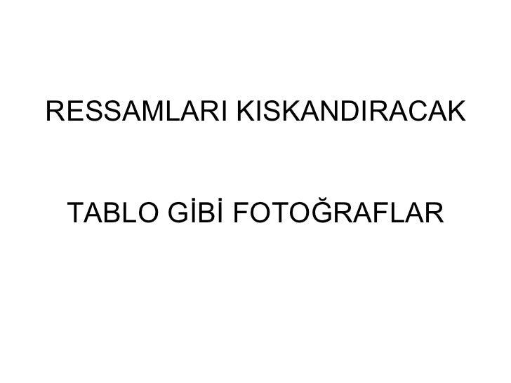 RESSAMLARI KISKANDIRACAK  TABLO GİBİ FOTOĞRAFLAR