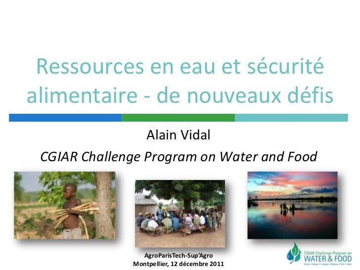 Ressources en eau et sécuritéalimentaire - de nouveaux défis                 Alain Vidal CGIAR Challenge Program on Water ...