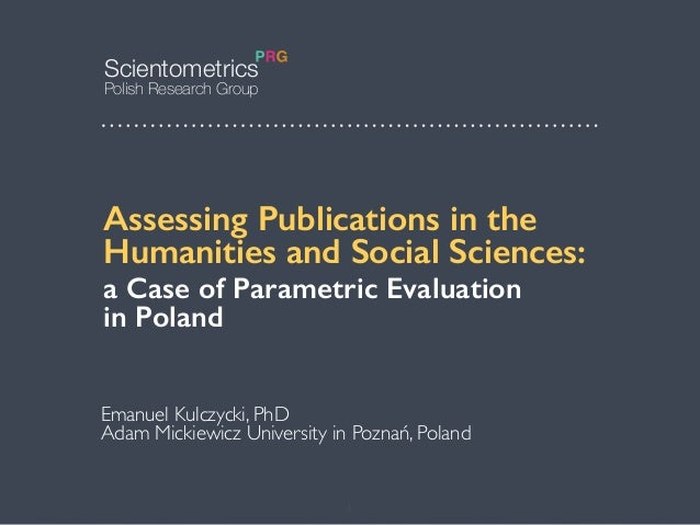 Emanuel Kulczycki xq Emanuel Kulczycki, PhD Adam Mickiewicz University in Poznań, Poland Assessing Publications in the Hum...
