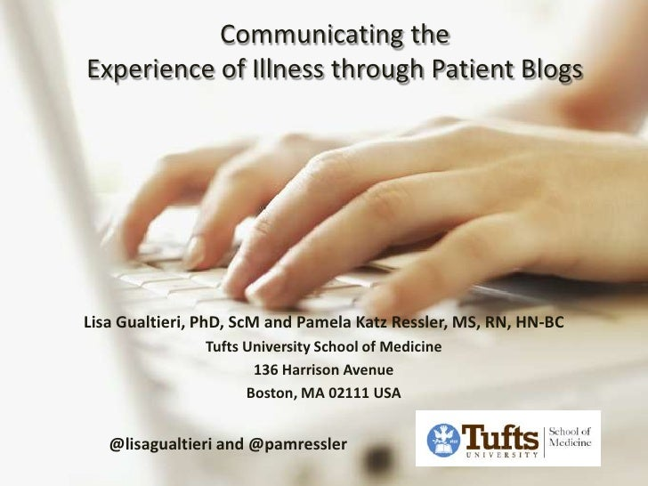 Communicating the Experience of Illness through Patient Blogs<br />Lisa Gualtieri, PhD, ScM and Pamela Katz Ressler, MS, R...