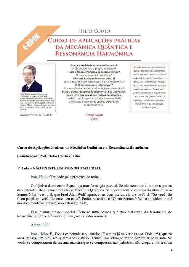 1 Curso de Aplicações Práticas da Mecânica Quântica e a Ressonância Harmônica Canalização: Prof. Hélio Couto e Osho 1ª Aul...