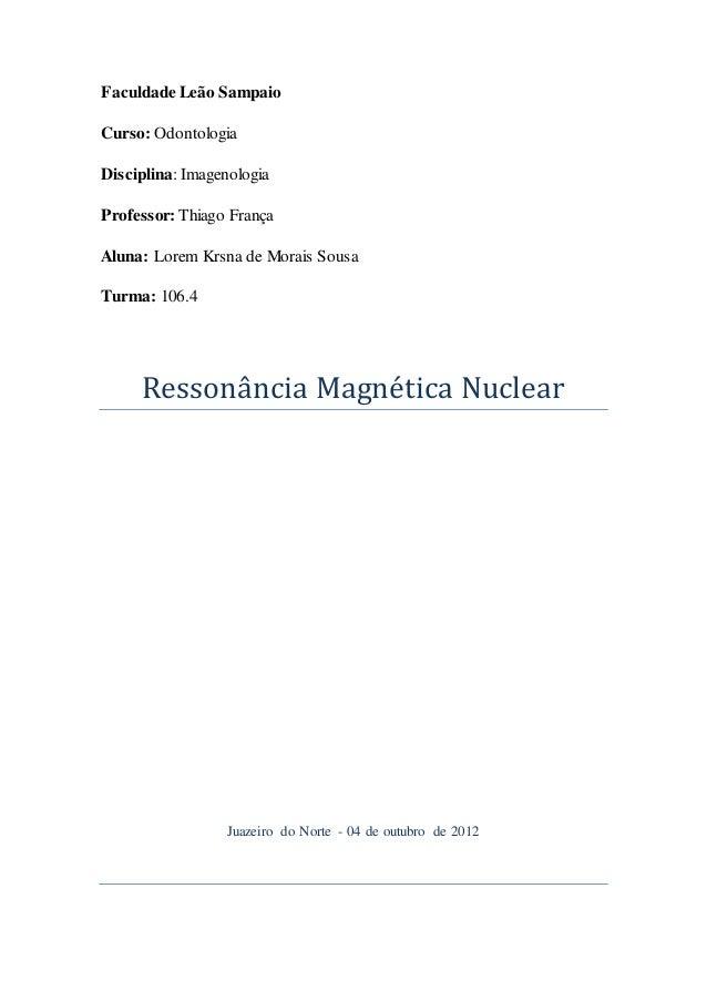 Faculdade Leão Sampaio Curso: Odontologia Disciplina: Imagenologia Professor: Thiago França Aluna: Lorem Krsna de Morais S...