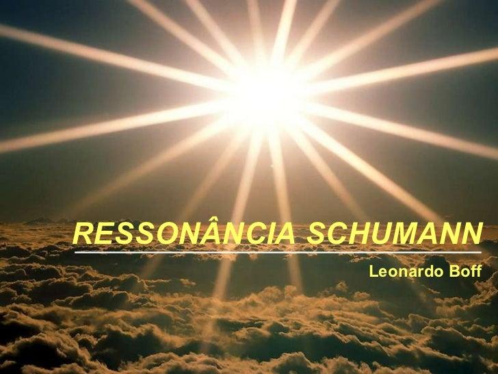 RESSONÂNCIA SCHUMANN Leonardo Boff