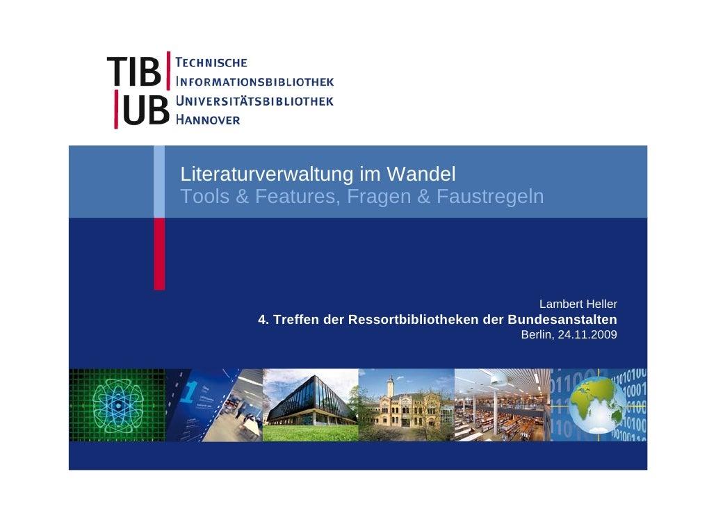 Literaturverwaltung im Wandel Tools & Features, Fragen & Faustregeln Lambert Heller 4. Treffen der Ressortbibliotheken der...