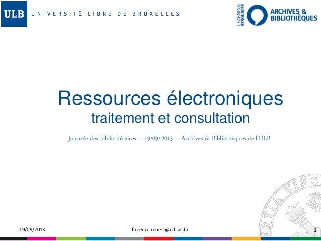 Ressources électroniques traitement et consultation Journée des bibliothécaires – 19/09/2013 – Archives & Bibliothèques de...