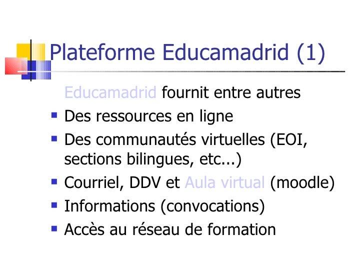 Plateforme Educamadrid (1)     Educamadrid fournit entre autres    Des ressources en ligne    Des communautés virtuelles...
