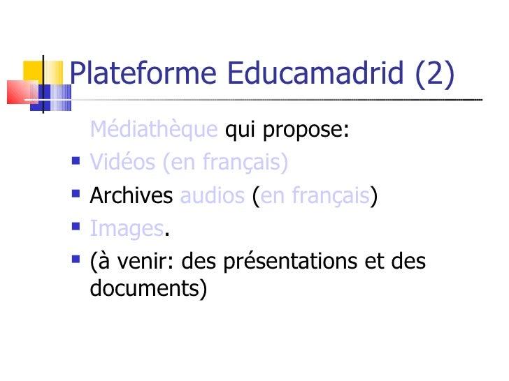 Plateforme Educamadrid (2)     Médiathèque qui propose:    Vidéos (en français)    Archives audios (en français)    Ima...