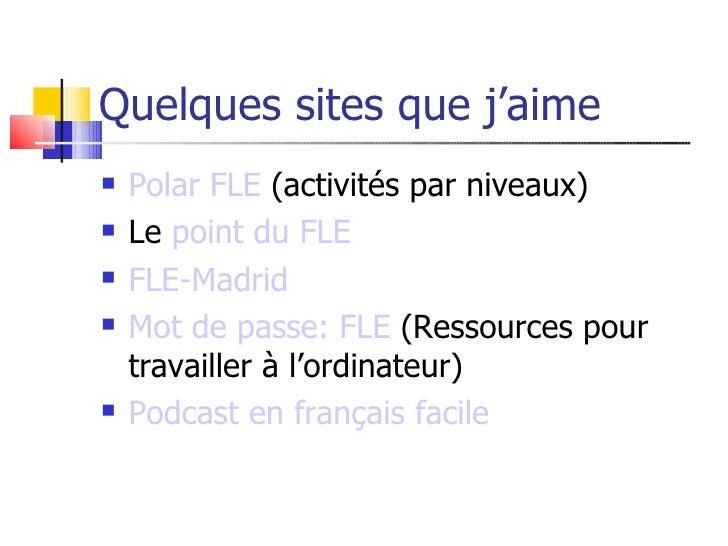 Quelques sites que j'aime    Polar FLE (activités par niveaux)    Le point du FLE    FLE-Madrid    Mot de passe: FLE (...