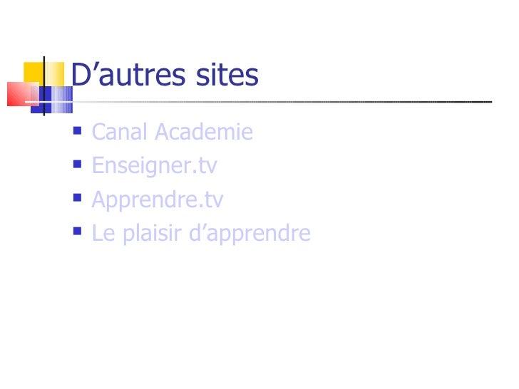 D'autres sites    Canal Academie    Enseigner.tv    Apprendre.tv    Le plaisir d'apprendre