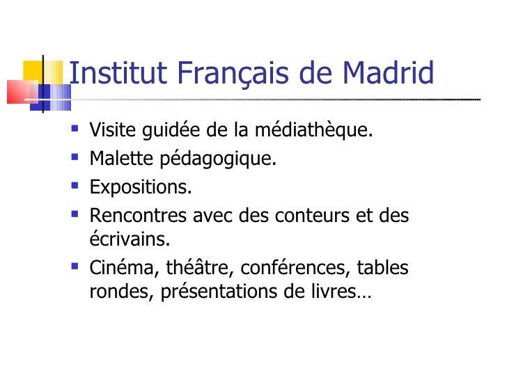 Institut Français de Madrid    Visite guidée de la médiathèque.    Malette pédagogique.    Expositions.    Rencontres ...
