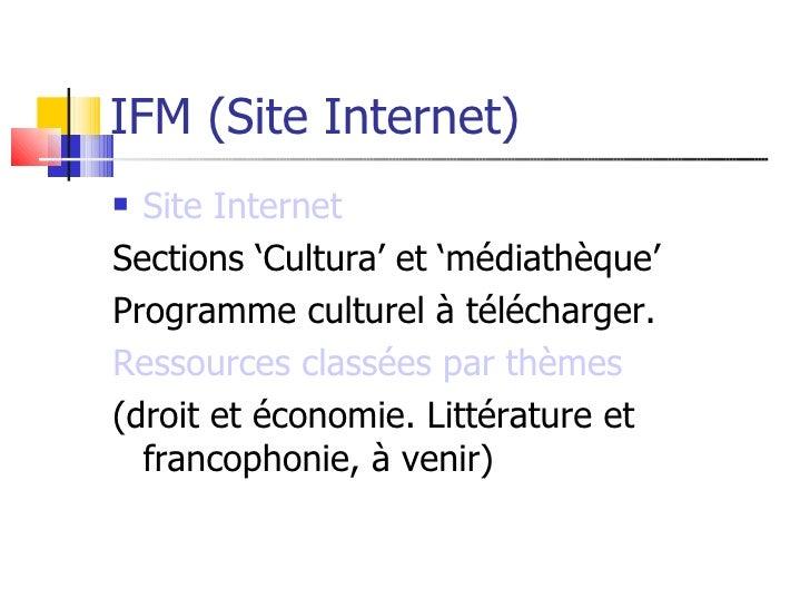 IFM (Site Internet)  Site Internet Sections 'Cultura' et 'médiathèque' Programme culturel à télécharger. Ressources class...