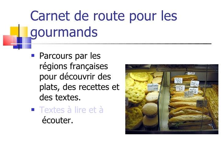 Carnet de route pour les gourmands    Parcours par les     régions françaises     pour découvrir des     plats, des recet...