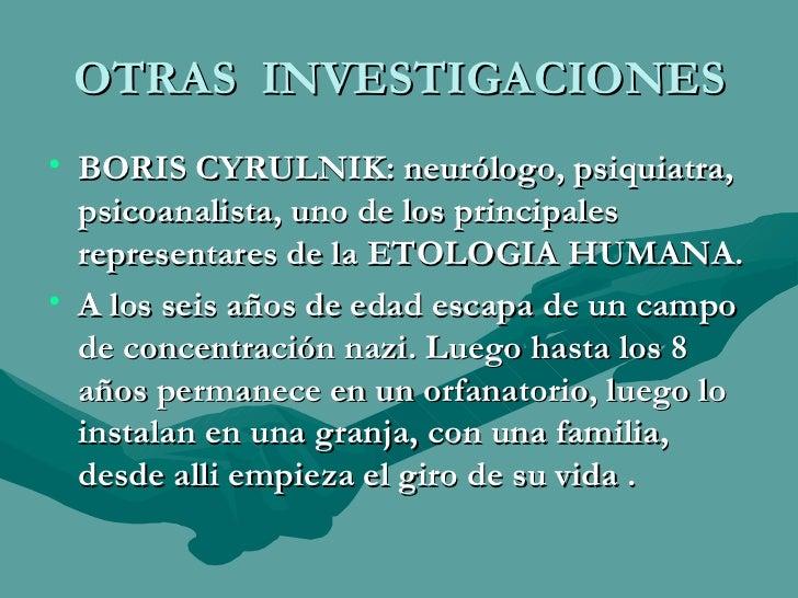 OTRAS  INVESTIGACIONES <ul><li>BORIS CYRULNIK: neurólogo, psiquiatra, psicoanalista, uno de los principales representares ...